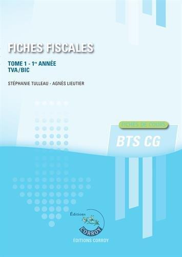 Fiches fiscales - Tome 1 - 1ère année: TVA/BIC. Fiches de cours BTS CG.