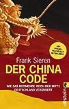 Der China-Code: Wie das boomende Reich der Mitte Deutschland verändert - Frank Sieren