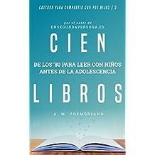 Cien libros de los ochenta para leer con niños antes de la adolescencia (Cultura para compartir con tus hijos)