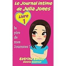 Le Journal intime de Julia Jones : Livre 1 - la pire de mes Journées !