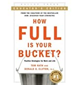 How Full Is Your Bucket?: Positive Strategies for Work and Life (Educator's)[ HOW FULL IS YOUR BUCKET?: POSITIVE STRATEGIES FOR WORK AND LIFE (EDUCATOR'S) ] by Rath, Tom (Author ) on Mar-01-2007 Hardcover