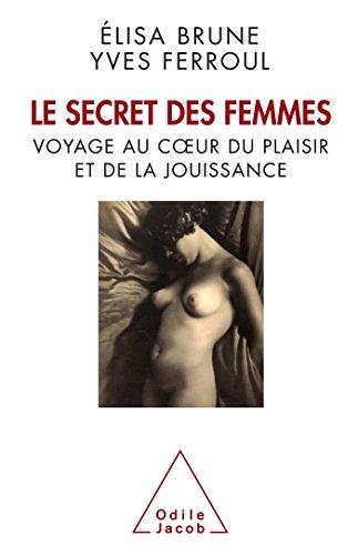 Le secret des femmes : voyage au coeur du plaisir et de la jouissance