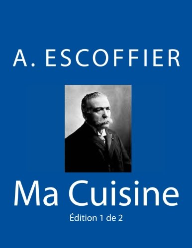 Ma Cuisine: Edition 1 de 2: Auguste Escoffier l'original de 1934