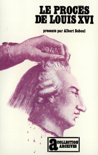 Le Procès de Louis XVI. Présenté par Albert Soboul.