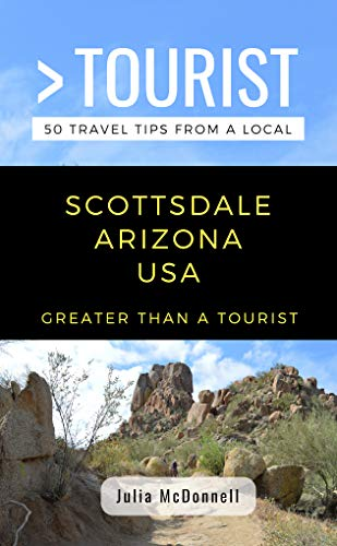 GREATER THAN A TOURIST-SCOTTSDALE ARIZONA  USA: 50 Travel Tips from a Local (English Edition)