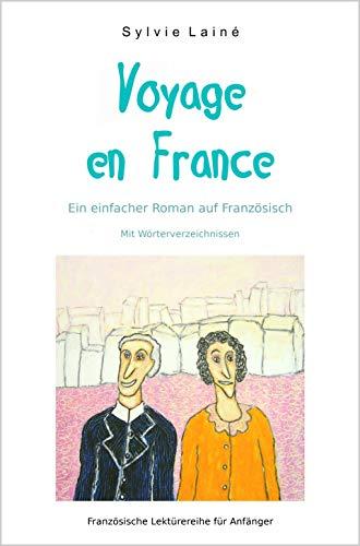 Voyage en France, ein kurzer Roman auf Französisch: mit Wörterverzeichnissen (Französische Lektürereihe für Anfänger t. 2) (French Edition) (Kundenservice Kindle-büchern Von)