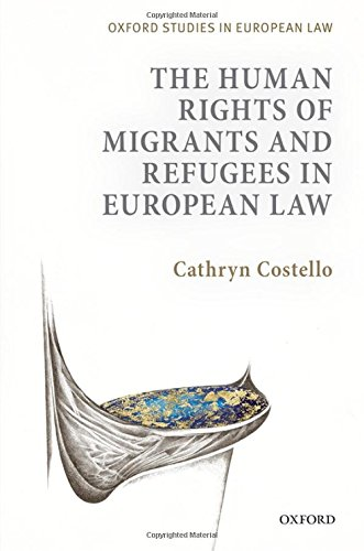 The Human Rights of Migrants and Refugees in European Law (Oxford Studies in European Law)