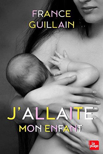J'allaite mon enfant par France Guillain