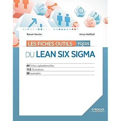 Les fiches outils - Focus du Lean Six Sigma: 44 fiches opérationnelles - 115 illustrations - 50 exemples.