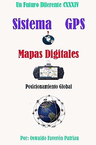 Sistema GPS,Mapas Digitales, Posicionamiento Global (Un Futuro Diferente nº 134) por Oswaldo Enrique Faverón Patriau