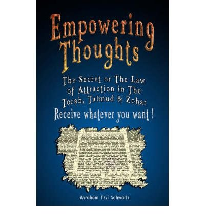 Empowering Thoughts: The Secret of Rhonda Byrne or The Law of Attraction in The Torah, Talmud & Zohar - Receive Whatever You Want ! (Paperback) - Common
