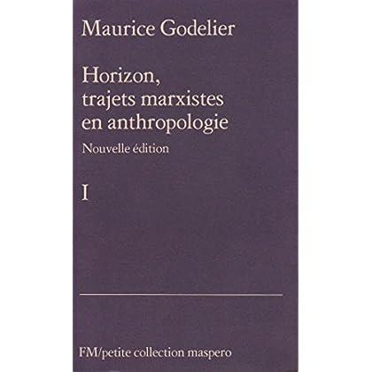 Horizon, trajets marxistes en anthropologie I (Nouvelle édition)