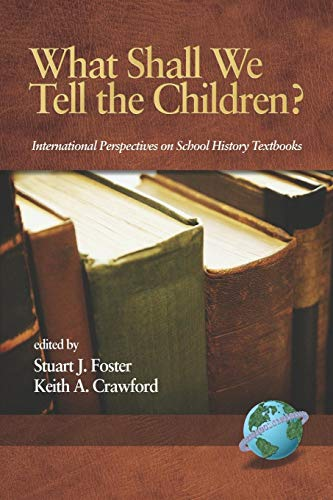What Shall We Tell the Children?: International Perspectives on School History Textbooks (Research in Curriculum and Instruction)