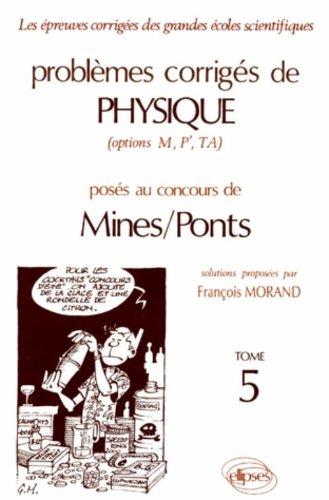 Problèmes corrigés de physique, options M, P', TA, posés au concours de Mines-Ponts