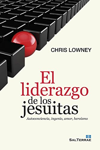 EL LIDERAZGO DE LOS JESUITAS. Autoconciencia, ingenio, amor, heroísmo (Proyecto nº 129) por CHRIS LOWNEY