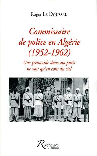 Commissaire de police en Algérie 1952-1962 par Roger Le Doussal