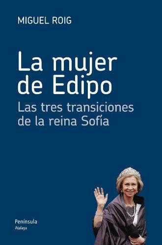 La mujer de Edipo: Las tres transiciones de la reina Sofía (ATALAYA)