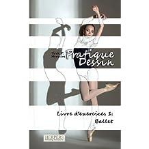 Pratique Dessin - Livre d'exercices 1: Ballet