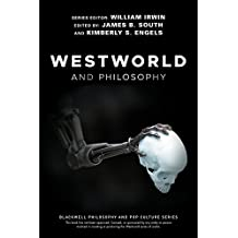Westworld and Philosophy (The Blackwell Philosophy and Pop Culture Series) (English Edition)