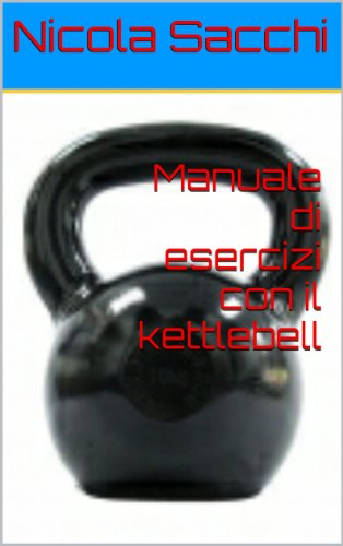 manuale di esercizi con il kettlebell ebook nicola sacchi amazon rh amazon it
