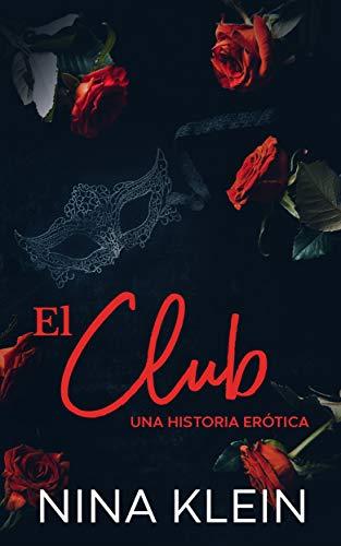 El Club: Una historia erótica por Nina Klein