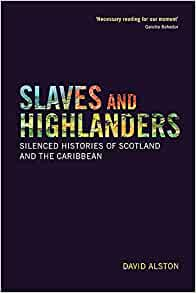 Image for Slaves and Highlanders : Silenced Histories of Scotland and the Caribbean