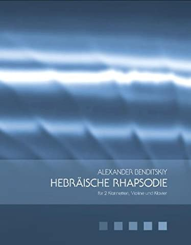 Hebräische Rhapsodie: für zwei Klarinetten, Violine und Klavier