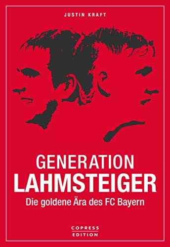 Generation Lahmsteiger: Die goldene Ära des FC Bayern