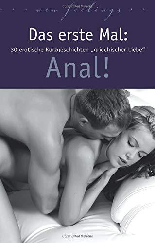 Das erste Mal: Anal!: 30 erotische Kurzgeschichten griechischer Liebe.