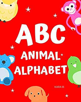 ABC Animal Alphabet : Book for kids: English Alphabet Letters from A to Z with cute animal (English Edition) par [B., Kara]