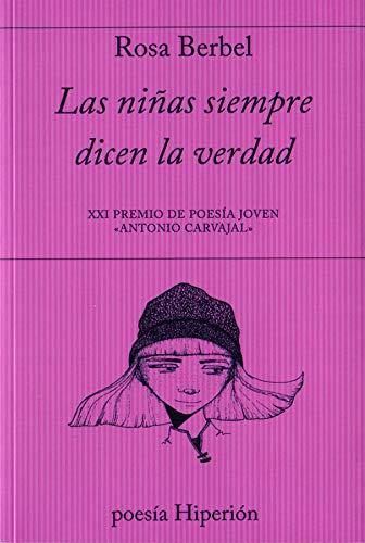 Las niñas siempre dicen la verdad: XXI Premio de Poesía Joven Antonio Carvajal - Premio Opera Prima de la Crítica Andaluza 2019 (poesía Hiperión)