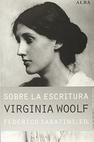 Sobre La Escritura. Virginia Woolf (Guías del escritor/Textos de referencia)