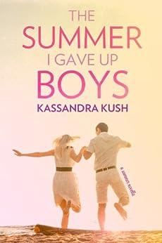 The Summer I Gave Up Boys by [Kush, Kassandra]