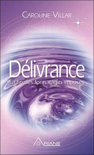 Délivrance - La fin des formatages imposés par  Caroline Villar