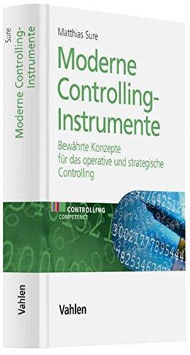 Moderne Controlling-Instrumente: Bewährte Konzepte für das operative und strategische Controlling