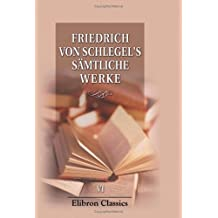 Fried. v. Schlegel's sämtliche Werke: Band 6. Ansichten und Ideen von der christlichen Kunst