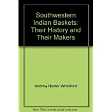 Southwestern Indian Baskets: Their History and Their Makers by Andrew Hunter Whiteford (1998-08-02)