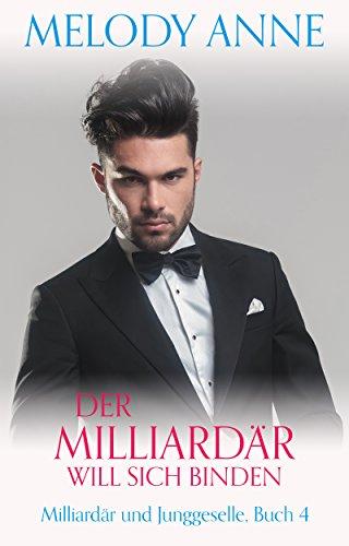 Der Milliardär will sich binden (Milliardär und Junggeselle, Buch 4)