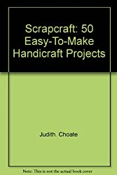 Scrapcraft; 50 easy-to-make handicraft projects,