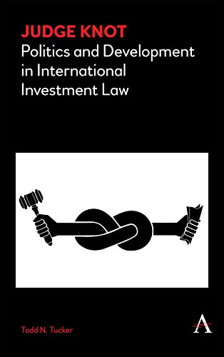 Judge Knot: Politics and Development in International Investment Law (Anthem Frontiers of Global Political Economy) (English Edition)