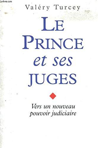 LE PRINCE ET SES JUGES. Vers un nouveau pouvoir judiciaire