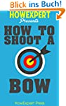 How To Shoot a Bow - Your Step-By-Ste...