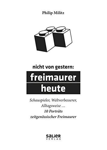 Nicht von gestern: Freimaurer heute - 10 Porträts zeitgenössischer Freimaurer.