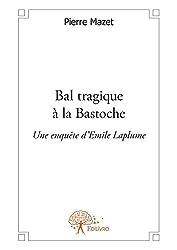 Bal tragique à la Bastoche: Une enquête d'Emile Laplume (Collection Classique)