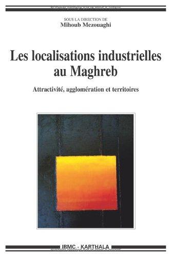 Les localisations industrielles au Maghreb - Attractivité, agglomération et territoires