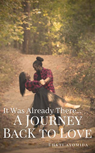 It Was Already There...: A Journey Back to Love (English Edition)