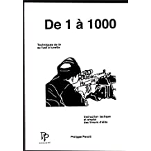 De 1 à 1000: Techniques de tir au fusil à lunette, instruction tactique et emploi des tireurs d'élite