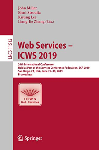 Web Services - ICWS 2019: 26th International Conference, Held as Part of the Services Conference Federation, SCF 2019, San Diego, CA, USA, June 25-30, ... Science Book 11512) (English Edition)