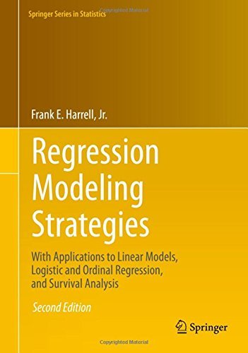 Regression Modeling Strategies: With Applications to Linear Models, Logistic and Ordinal Regression, and Survival Analysis (Springer Series in Statistics) by Frank Harrell (2015-08-15)