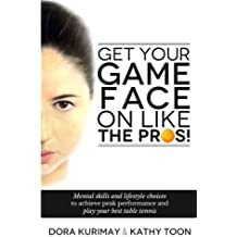 Get Your Game Face On Like The Pros!: Mental Skills And Lifestyle Choices To Achieve Peak Performance And Play Your Best Table Tennis by Dora Kurimay (2014-05-16)